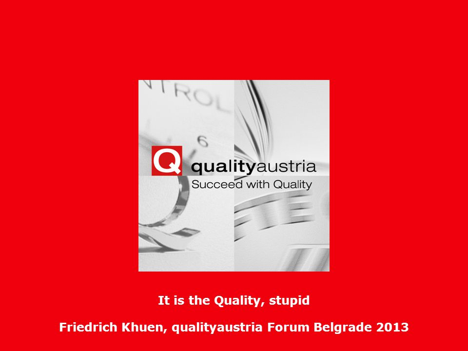 Friedrich Khuen, qualityaustria Forum Belgrade 2013- 12 - Final Conclusions Succeed with Quality ISO 9001 is your tool