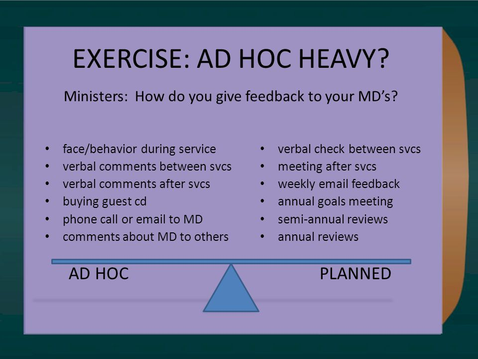 EXERCISE: AD HOC HEAVY. Ministers: How do you give feedback to your MD's.