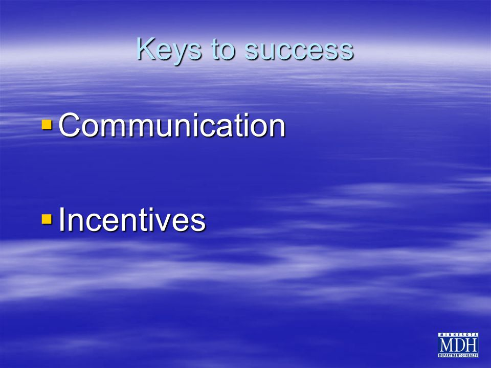 Keys to success  Communication  Incentives