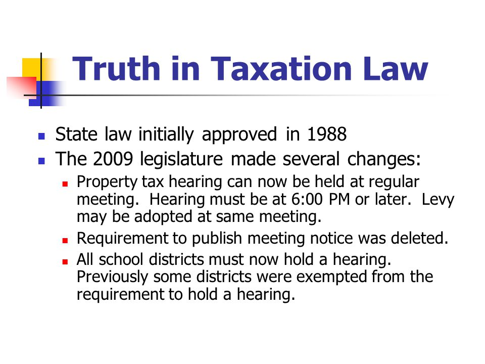 Truth in Taxation Law State law initially approved in 1988 The 2009 legislature made several changes: Property tax hearing can now be held at regular
