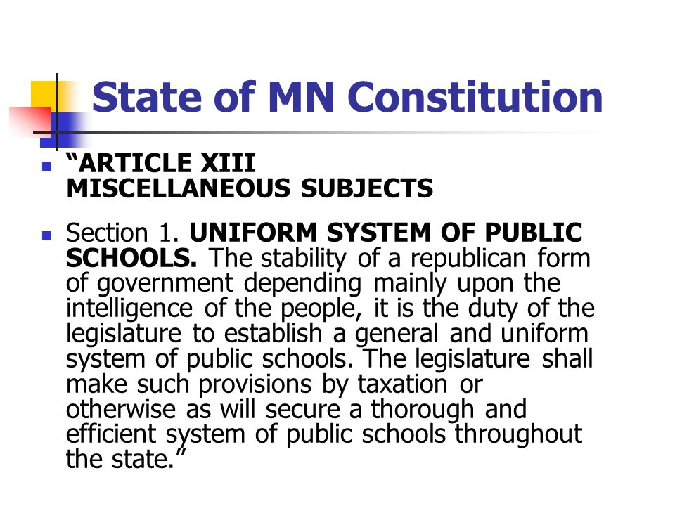 "State of MN Constitution ""ARTICLE XIII MISCELLANEOUS SUBJECTS Section 1. UNIFORM SYSTEM OF PUBLIC SCHOOLS. The stability of a republican form of gover"