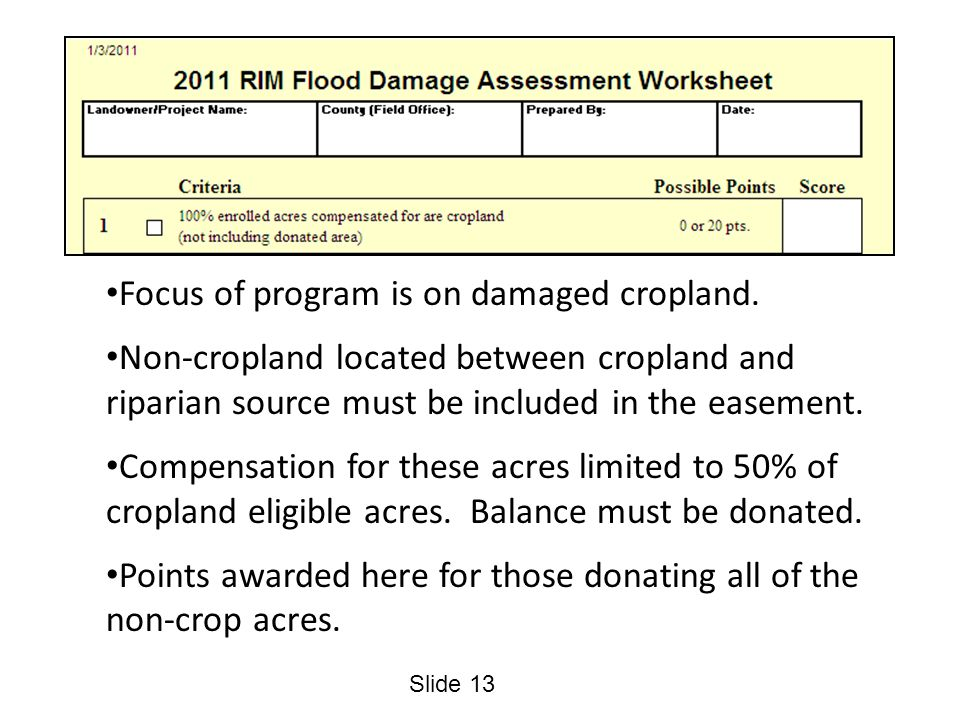 Slide 13 Focus of program is on damaged cropland. Non-cropland located between cropland and riparian source must be included in the easement. Compensa