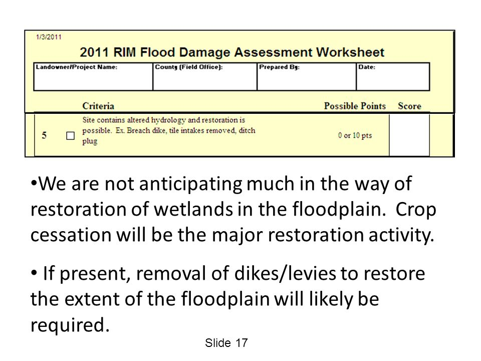Slide 17 We are not anticipating much in the way of restoration of wetlands in the floodplain. Crop cessation will be the major restoration activity.