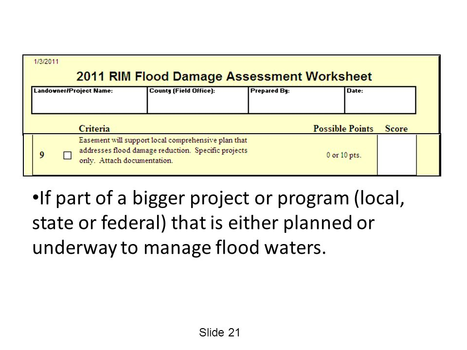 Slide 21 If part of a bigger project or program (local, state or federal) that is either planned or underway to manage flood waters.