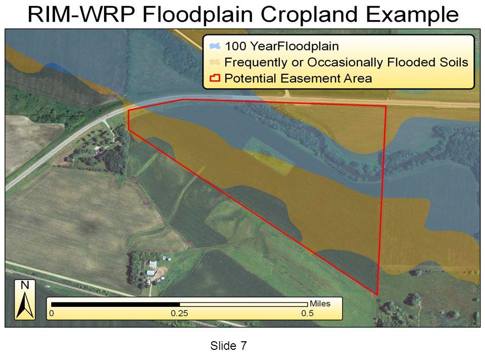 Slide 8 2011 RIM-WRP Floodplain Riparian Eligibility Matrix Offered AcresWRP Eligibility CategoryExtent of Eligible Land Floodplain Cropland; non- flooded soils – with flood damage (scour, sediment deposition etc).