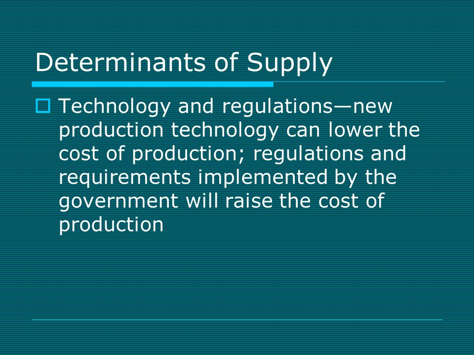Determinants of Supply  Expectations—future expectations of the market or industry may cause a firm to adjust its quantity supplied  The number of firms—when more firms enter the industry, more of the good can be offered at each price