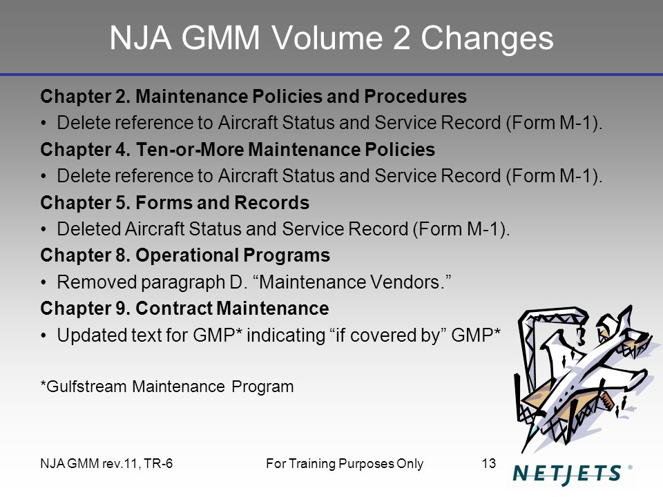 NJA GMM rev.11, TR-6For Training Purposes Only13 NJA GMM Volume 2 Changes Chapter 2. Maintenance Policies and Procedures Delete reference to Aircraft