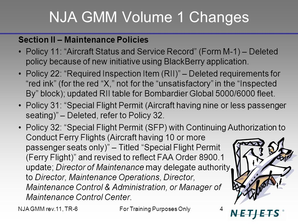 NJA GMM rev.11, TR-6For Training Purposes Only4 NJA GMM Volume 1 Changes Section II – Maintenance Policies Policy 11: Aircraft Status and Service Record (Form M-1) – Deleted policy because of new initiative using BlackBerry application.