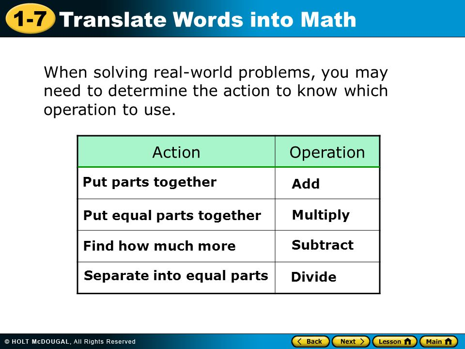 1-7 Translate Words into Math When solving real-world problems, you may need to determine the action to know which operation to use. ActionOperation P