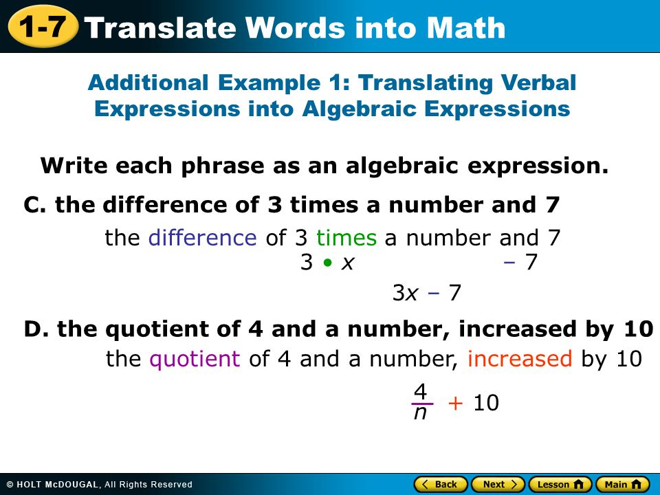 1-7 Translate Words into Math Write each phrase as an algebraic expression. Additional Example 1: Translating Verbal Expressions into Algebraic Expres