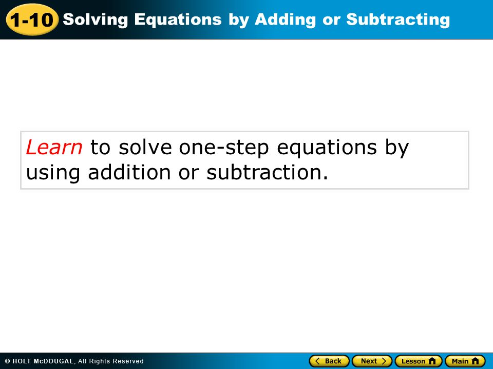 1-10 Solving Equations by Adding or Subtracting Learn to solve one-step equations by using addition or subtraction.