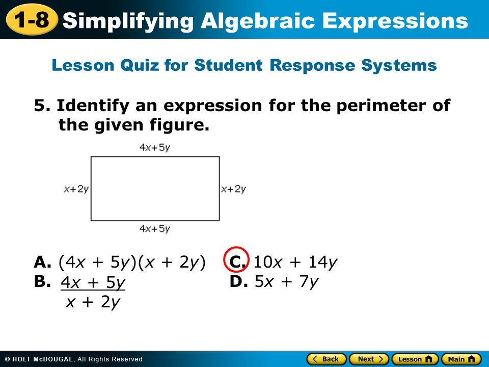 1-8 Simplifying Algebraic Expressions 5. Identify an expression for the perimeter of the given figure. A. (4x + 5y)(x + 2y) C. 10x + 14y B. D. 5x + 7y