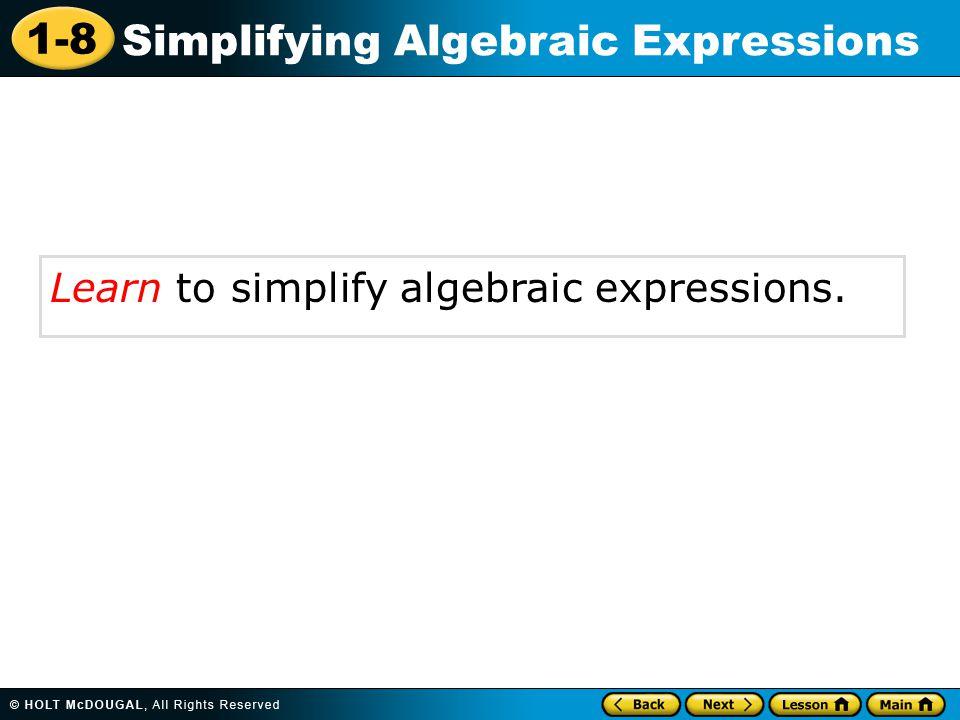 1-8 Simplifying Algebraic Expressions Learn to simplify algebraic expressions.