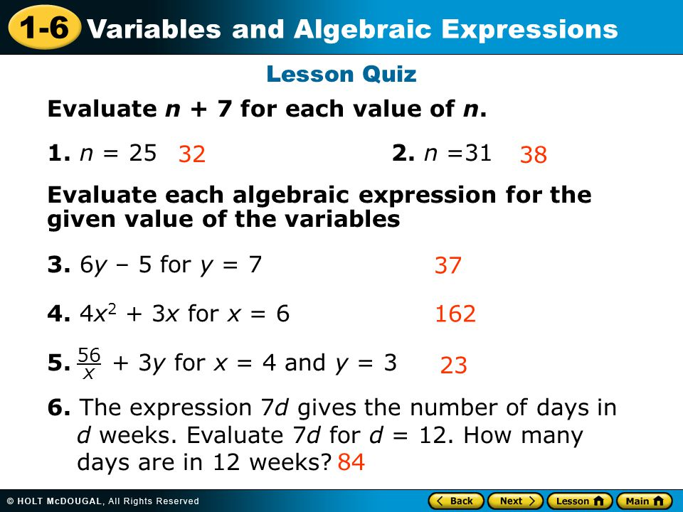 1-6 Variables and Algebraic Expressions Lesson Quiz Evaluate n + 7 for each value of n.