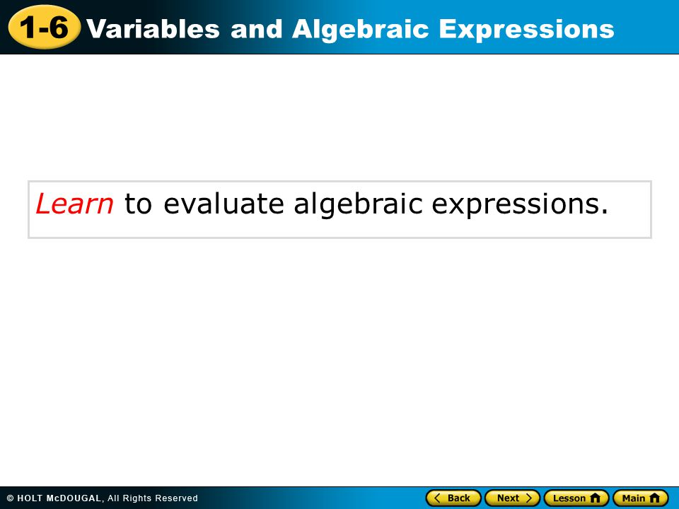 1-6 Variables and Algebraic Expressions Learn to evaluate algebraic expressions.
