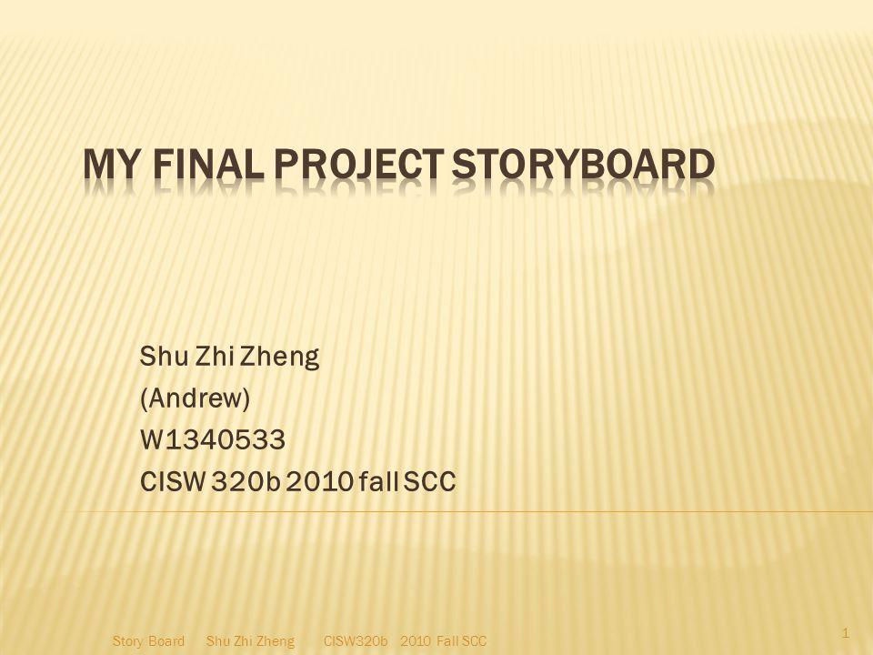 Shu Zhi Zheng (Andrew) W1340533 CISW 320b 2010 fall SCC 1 Story Board Shu Zhi Zheng CISW320b 2010 Fall SCC