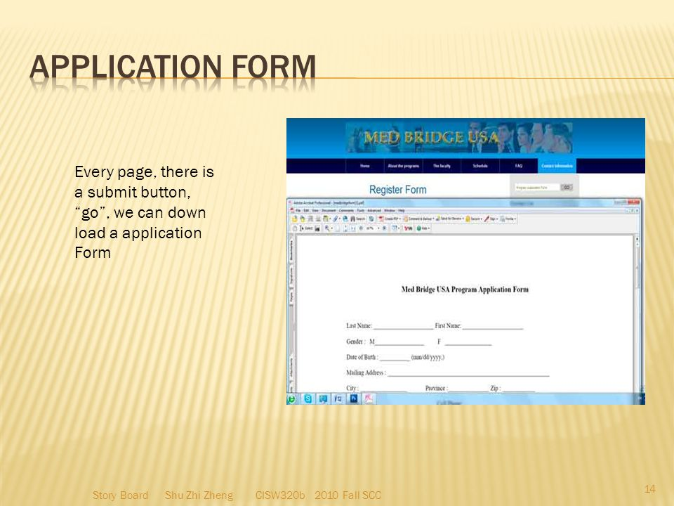 Every page, there is a submit button, go , we can down load a application Form 14 Story Board Shu Zhi Zheng CISW320b 2010 Fall SCC
