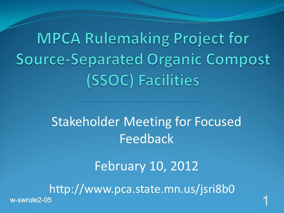 Stakeholder Meeting for Focused Feedback February 10, 2012 1 http://www.pca.state.mn.us/jsri8b0 w-swrule2-05