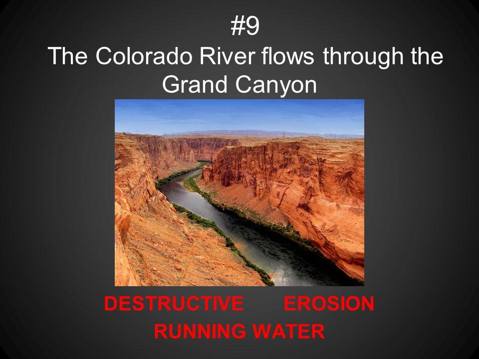 DESTRUCTIVE EROSION RUNNING WATER #9 The Colorado River flows through the Grand Canyon