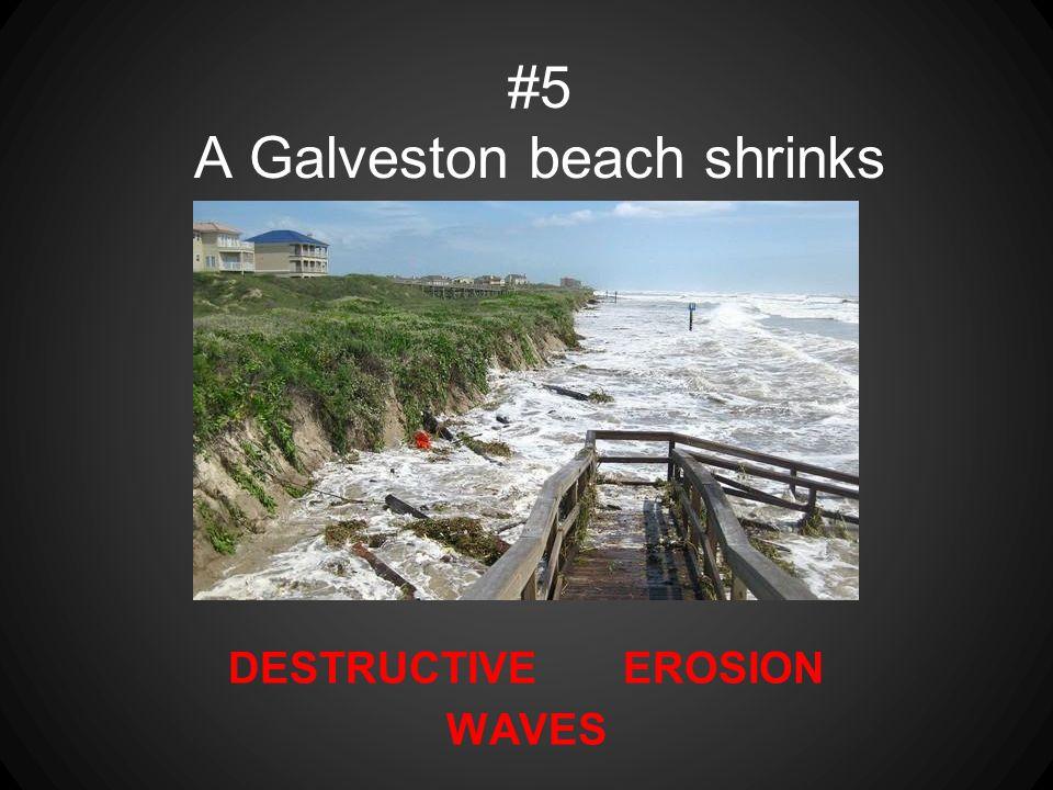 DESTRUCTIVE EROSION WAVES #5 A Galveston beach shrinks