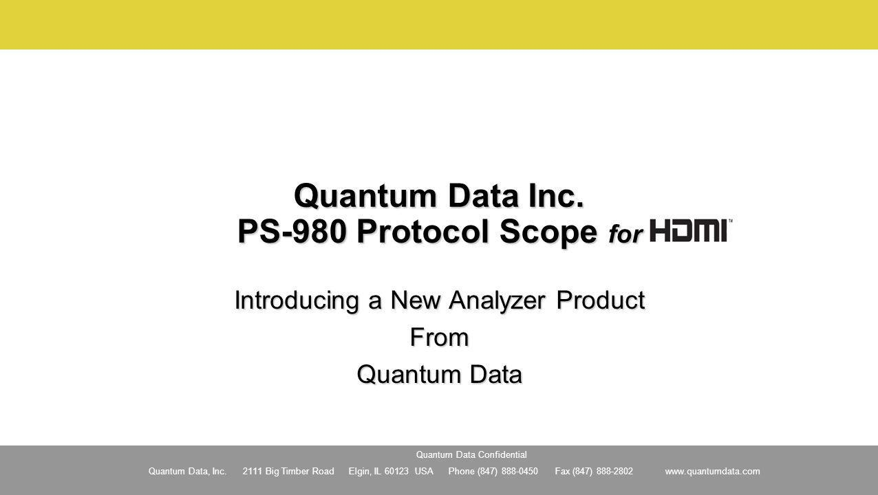 Quantum Data, Inc. 2111 Big Timber Road Elgin, IL 60123 USA Phone (847) 888-0450 Fax (847) 888-2802 www.quantumdata.com Quantum Data Confidential Quan