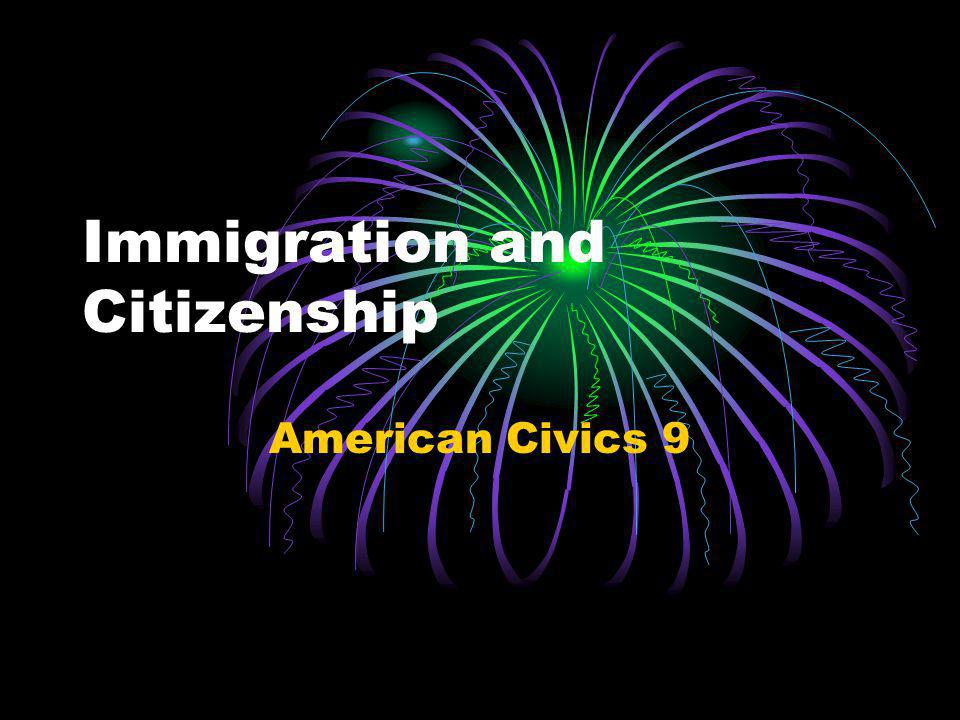 Immigration and Citizenship American Civics 9
