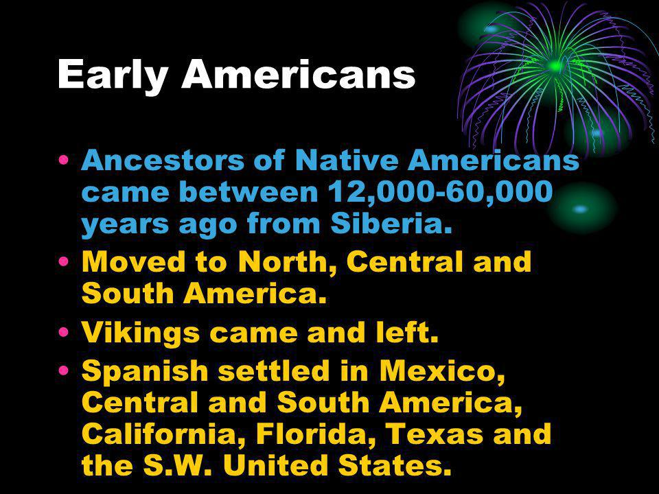 Early Americans Ancestors of Native Americans came between 12,000-60,000 years ago from Siberia. Moved to North, Central and South America. Vikings ca