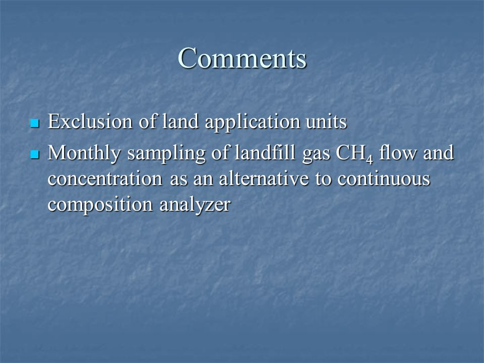 Comments Exclusion of land application units Exclusion of land application units Monthly sampling of landfill gas CH 4 flow and concentration as an alternative to continuous composition analyzer Monthly sampling of landfill gas CH 4 flow and concentration as an alternative to continuous composition analyzer