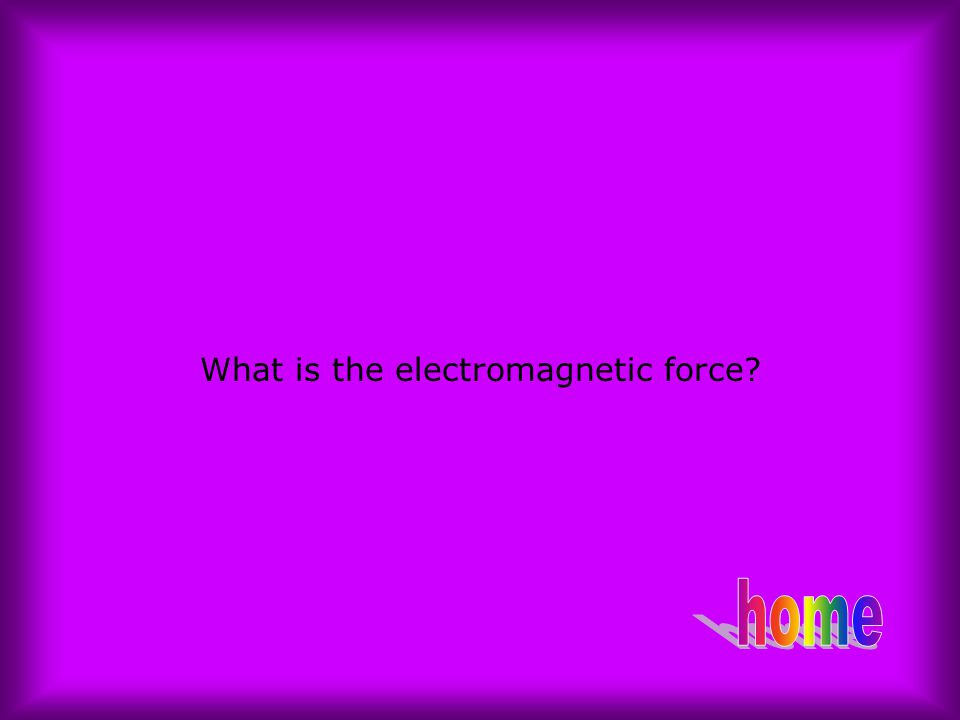 What is the electromagnetic force?