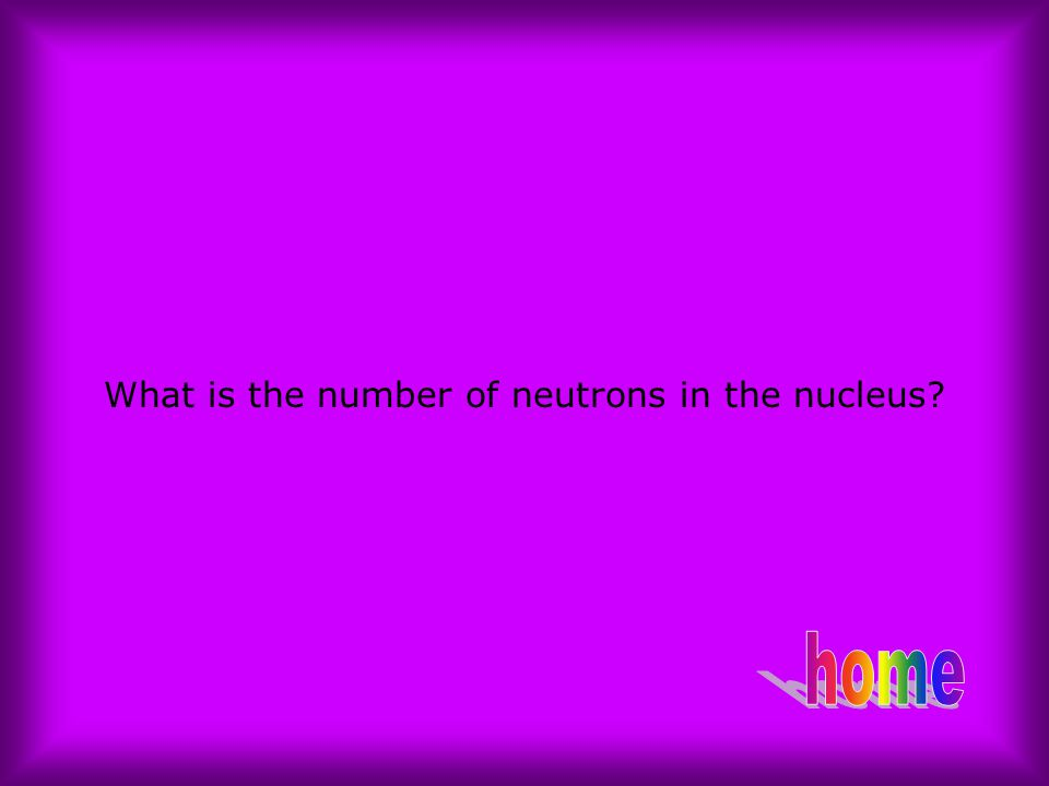 What is the number of neutrons in the nucleus?