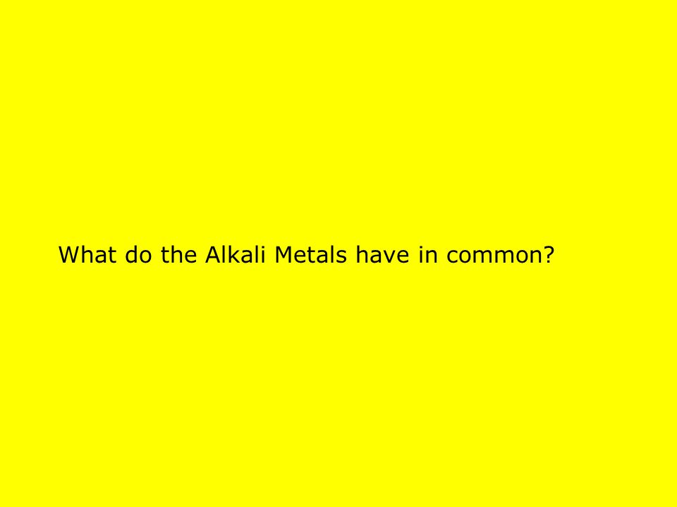 What do the Alkali Metals have in common?