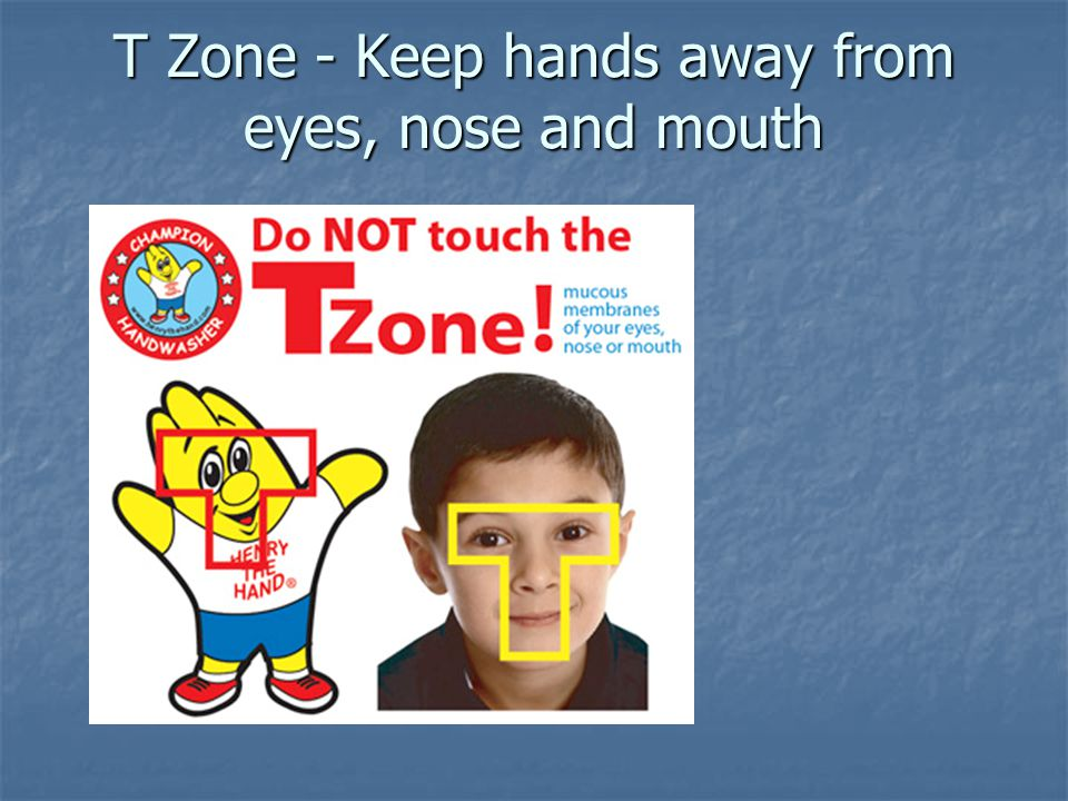 T Zone - Keep hands away from eyes, nose and mouth