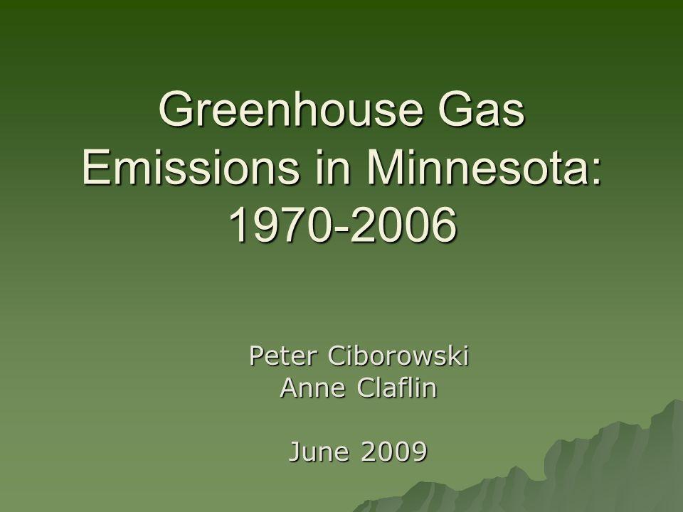 Greenhouse Gas Emissions in Minnesota: 1970-2006 Peter Ciborowski Anne Claflin June 2009
