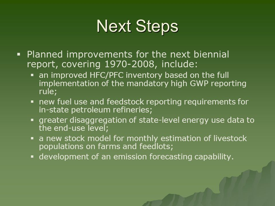 Next Steps   Planned improvements for the next biennial report, covering 1970-2008, include:   an improved HFC/PFC inventory based on the full imp