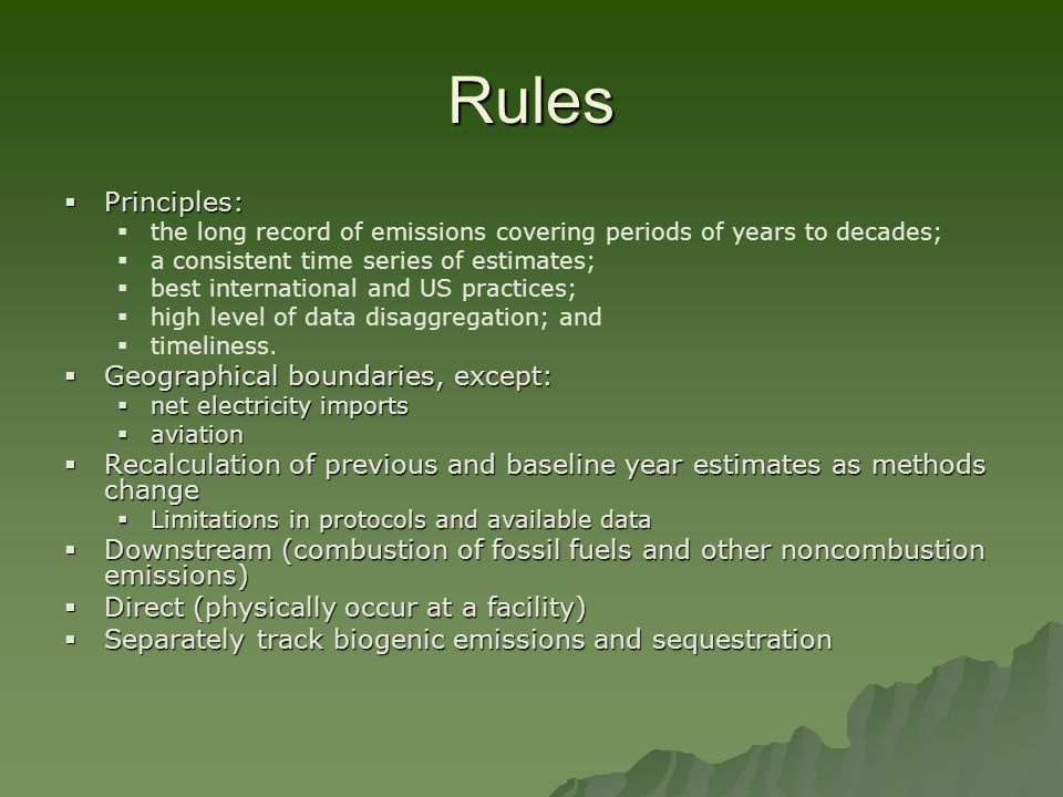 Rules  Principles:   the long record of emissions covering periods of years to decades;   a consistent time series of estimates;   best interna