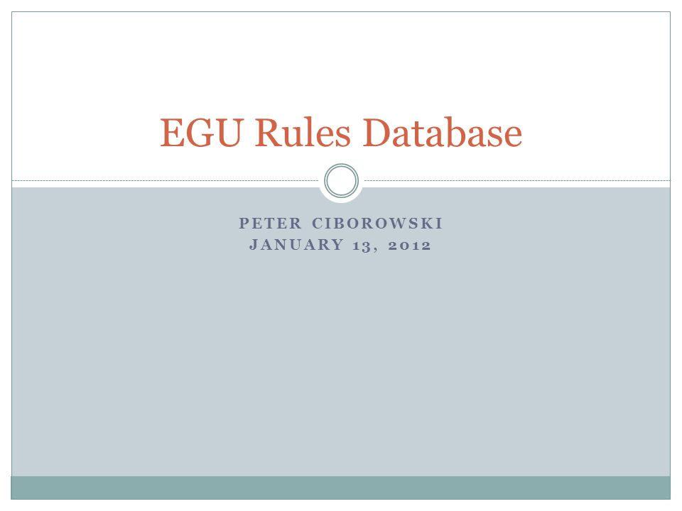 PETER CIBOROWSKI JANUARY 13, 2012 EGU Rules Database