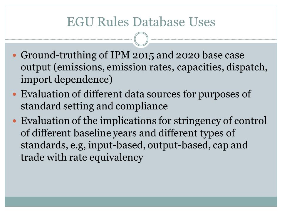 EGU Rules Database Uses (cont.) Assessment of different constructions of CO 2 - equivalency Understanding the emissions benefits of early actions under the Minnesota Renewable Energy Standard and EE law Understanding the emissions benefits of other early actions Calculating the impacts of imported power on total system emissions