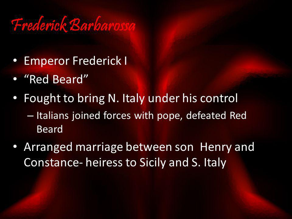 "Frederick Barbarossa Emperor Frederick I ""Red Beard"" Fought to bring N. Italy under his control – Italians joined forces with pope, defeated Red Beard"