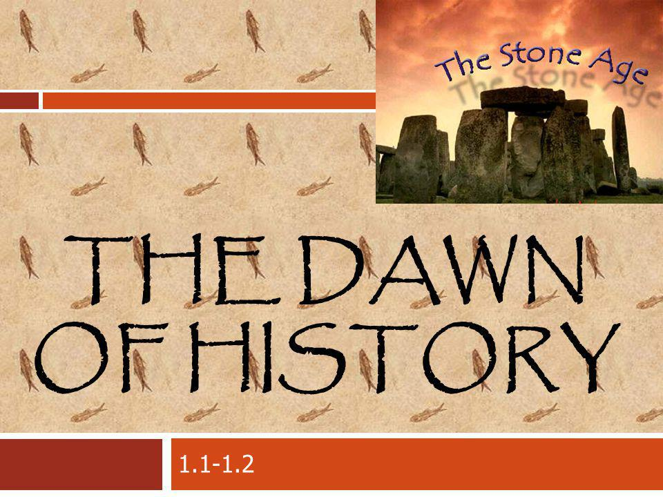 THE DAWN OF HISTORY 1.1-1.2