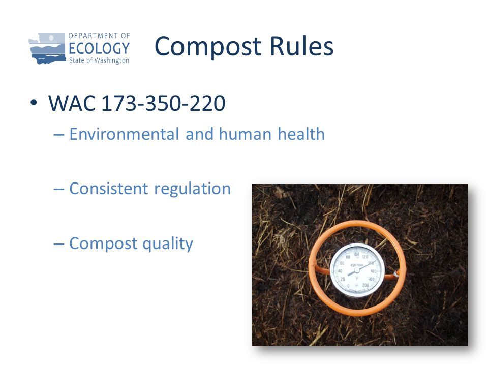 Compost Rules WAC 173-350-220 – Environmental and human health – Consistent regulation – Compost quality