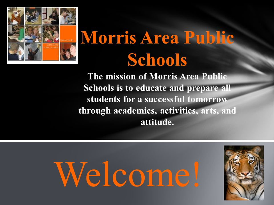 Morris Area Public Schools The mission of Morris Area Public Schools is to educate and prepare all students for a successful tomorrow through academics, activities, arts, and attitude.