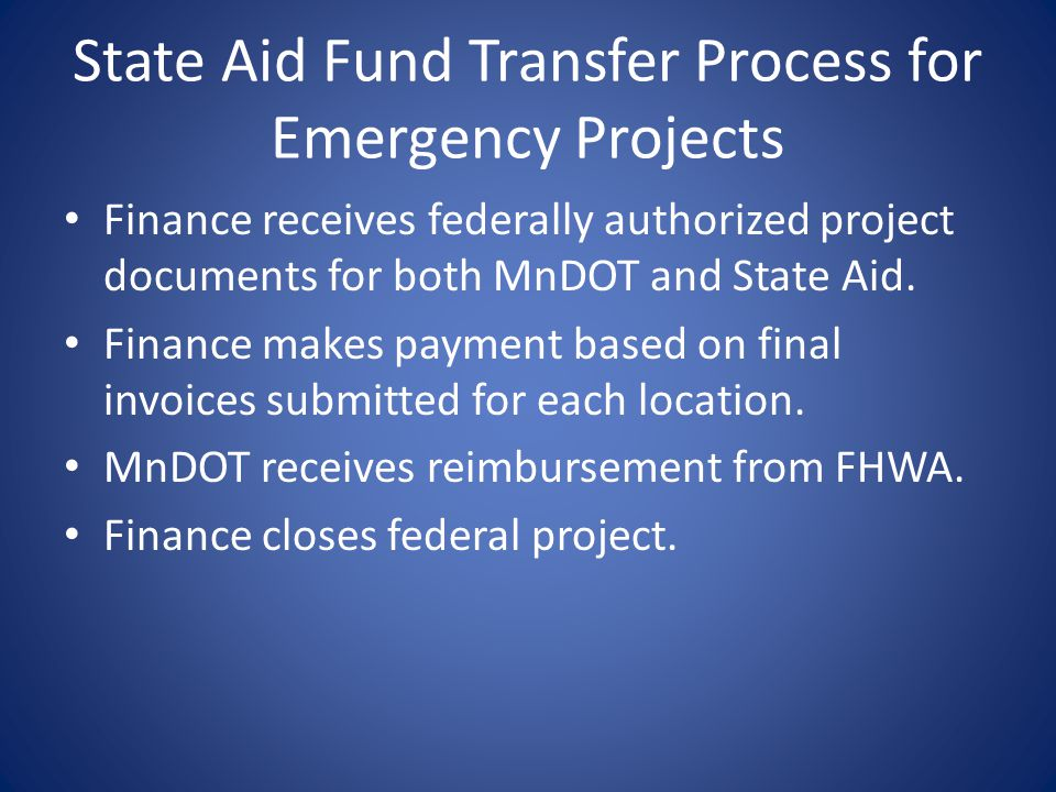 State Aid Fund Transfer Process for Emergency Projects Finance receives federally authorized project documents for both MnDOT and State Aid.