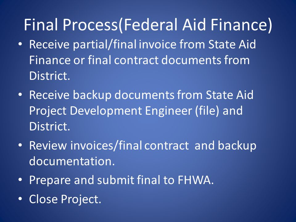 Final Process(Federal Aid Finance) Receive partial/final invoice from State Aid Finance or final contract documents from District.