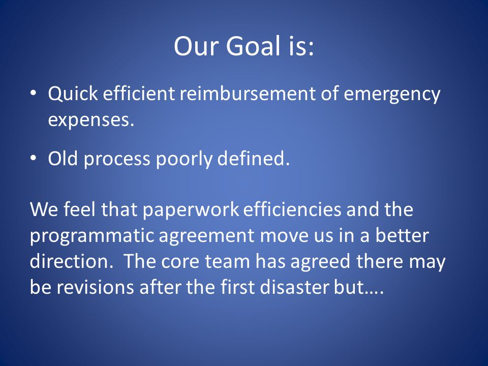 Our Goal is: Quick efficient reimbursement of emergency expenses.