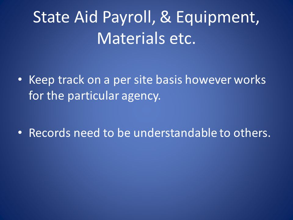 State Aid Payroll, & Equipment, Materials etc. Keep track on a per site basis however works for the particular agency. Records need to be understandab