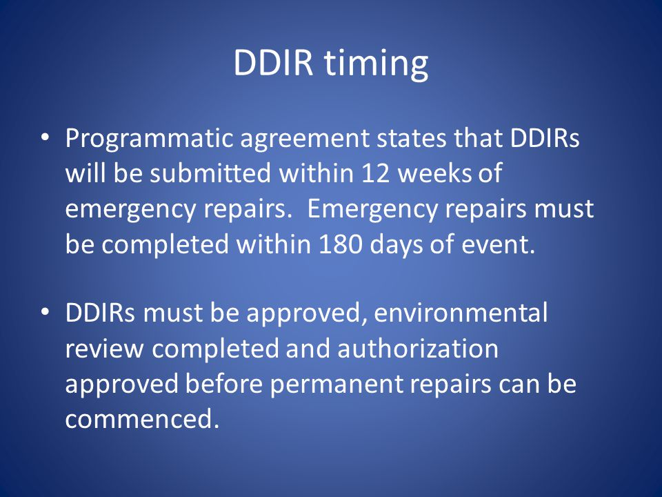 DDIR timing Programmatic agreement states that DDIRs will be submitted within 12 weeks of emergency repairs.