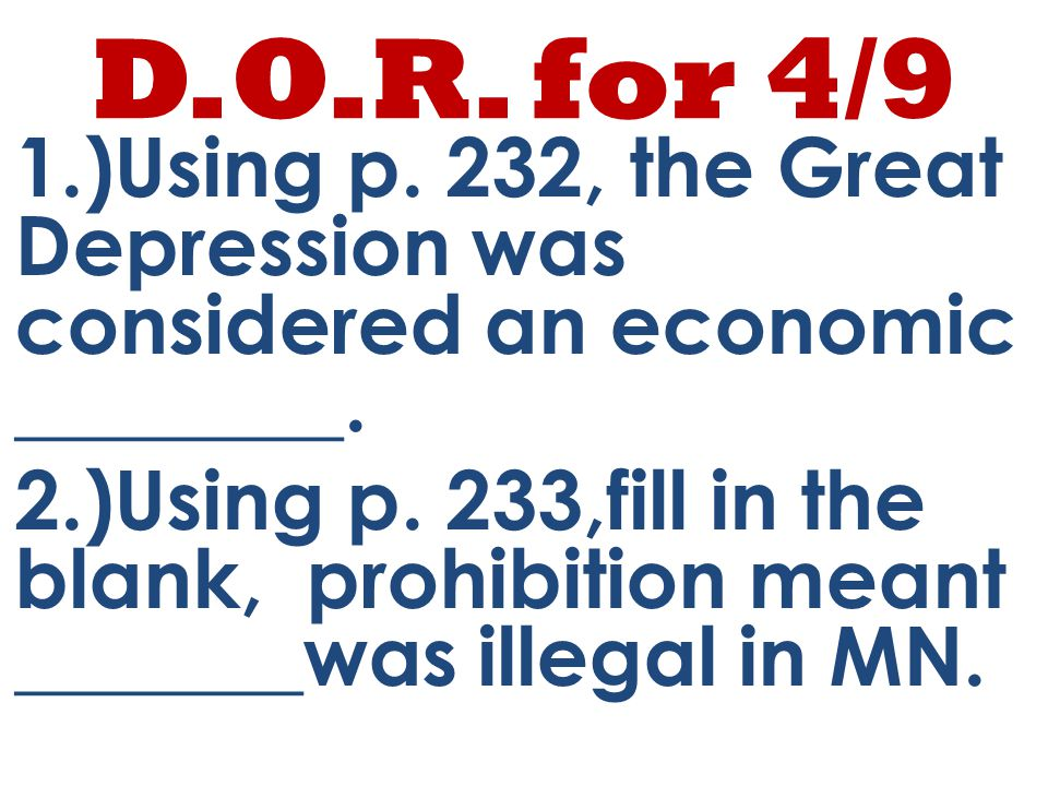 D.O.R. for 4/9 1.)Using p. 232, the Great Depression was considered an economic ________.