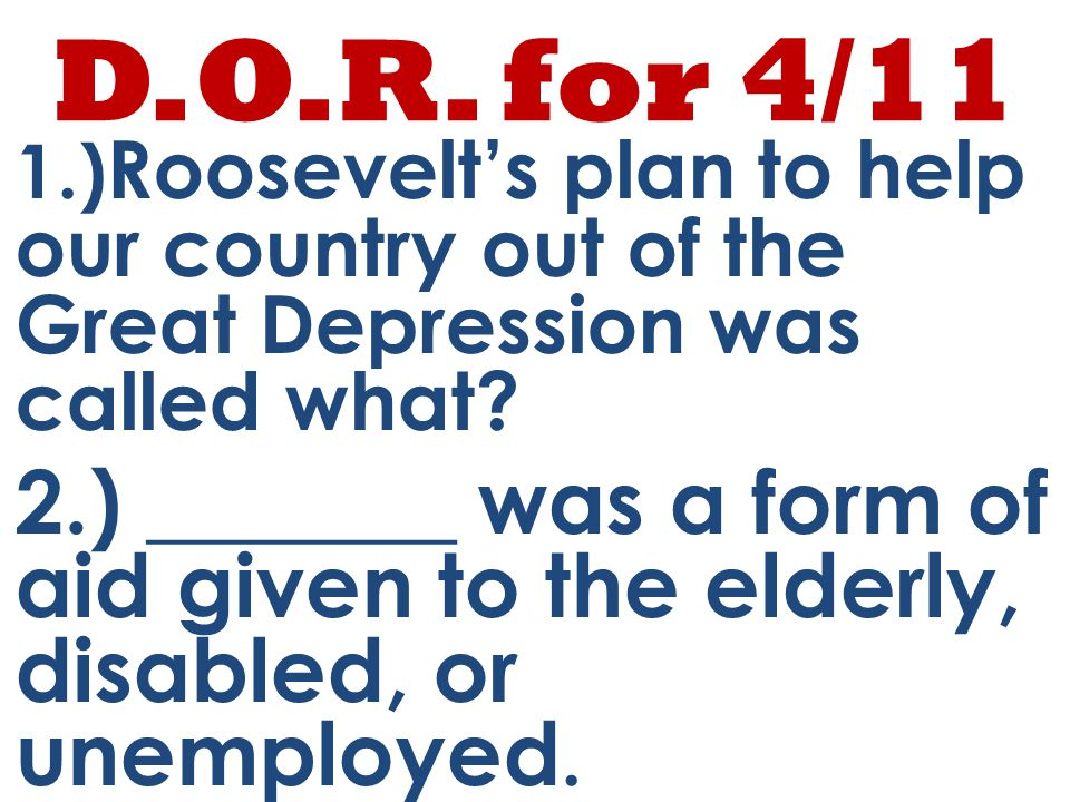 D.O.R.for 4/14 1.)Name 2 federal agencies created during the New Deal.