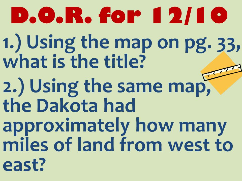 D.O.R. for 12/10 1.) Using the map on pg. 33, what is the title.