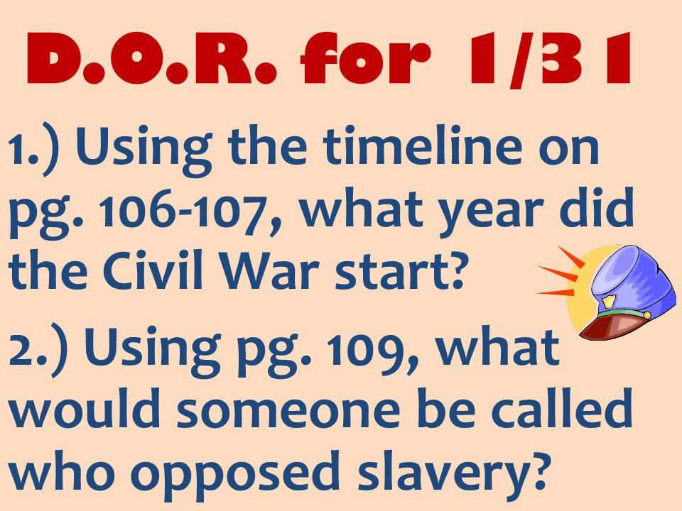 D.O.R. for 1/31 1.) Using the timeline on pg. 106-107, what year did the Civil War start.